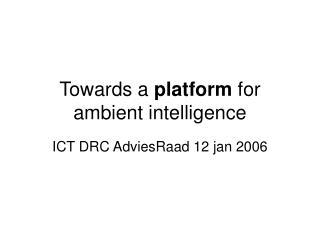 Towards a  platform  for ambient intelligence