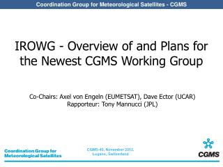 IROWG - Overview of and Plans for the Newest CGMS Working Group