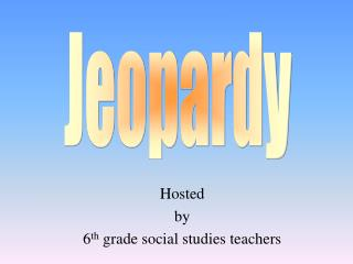 Hosted by 6 th  grade social studies teachers