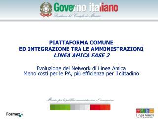 PIATTAFORMA COMUNE  ED INTEGRAZIONE TRA LE AMMINISTRAZIONI LINEA AMICA FASE 2