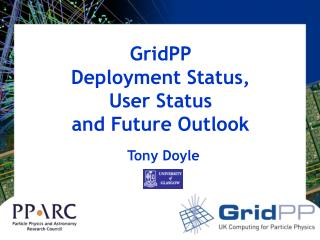 GridPP  Deployment Status,     User Status and Future Outlook
