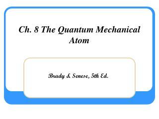Ch. 8 The Quantum Mechanical Atom