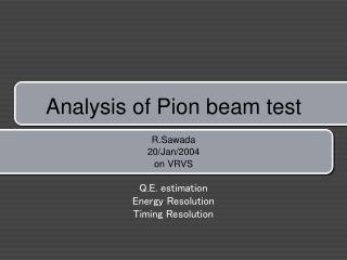 Analysis of Pion beam test