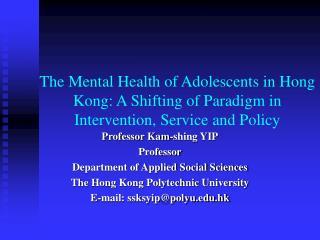 Professor Kam-shing YIP Professor Department of Applied Social Sciences