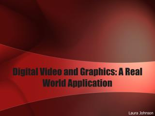 Digital Video and Graphics: A Real World Application