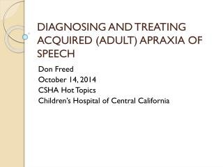 DIAGNOSING AND TREATING  ACQUIRED (ADULT) APRAXIA OF  SPEECH