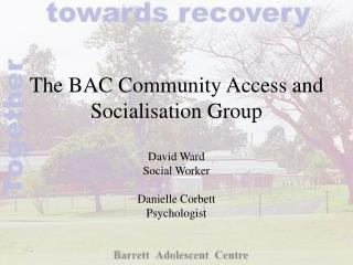 The BAC Community Access and Socialisation Group