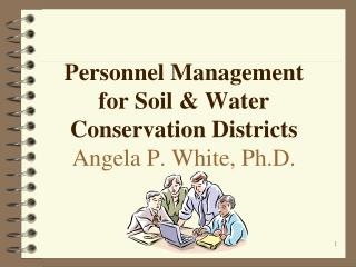 Personnel Management  for Soil & Water Conservation Districts Angela P. White, Ph.D.
