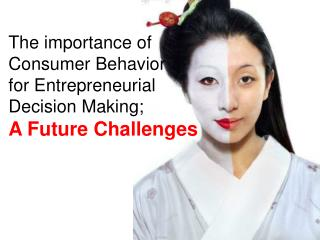 The importance of  Consumer Behavior  for Entrepreneurial  Decision Making;  A Future Challenges