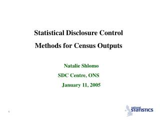 Statistical Disclosure Control  Methods for Census Outputs     Natalie Shlomo SDC Centre, ONS