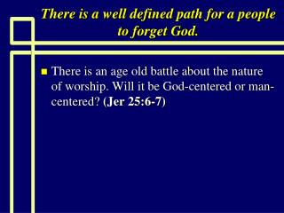 There is a well defined path for a people to forget God.