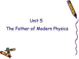 Unit 5  The Father of Modern Physics