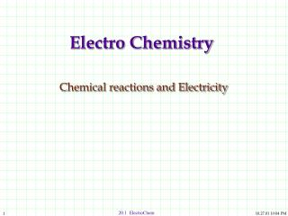 Electro Chemistry Chemical reactions and Electricity