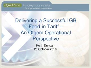 Delivering a Successful GB Feed-in Tariff – An Ofgem Operational Perspective