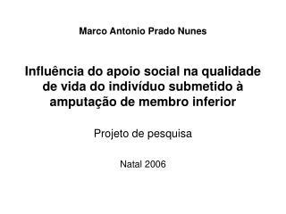 Marco Antonio Prado Nunes     Influ ncia do apoio social na qualidade de vida do indiv duo submetido   amputa  o de memb