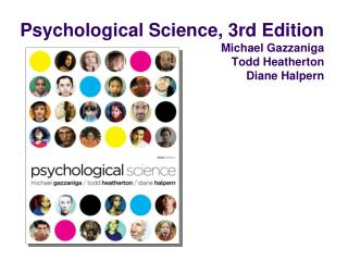 Psychological Science, 3rd Edition Michael Gazzaniga   Todd Heatherton  Diane Halpern