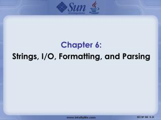 Chapter 6:  Strings, I/O, Formatting, and Parsing