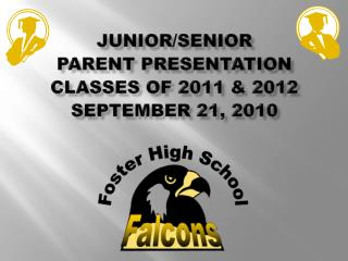 JUNIOR/SENIOR Parent Presentation Classes of 2011 & 2012 September 21, 2010
