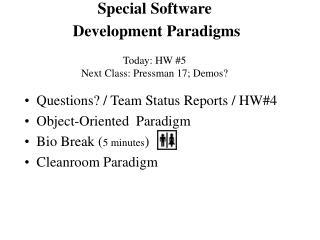 Special Software  Development Paradigms Today: HW #5 Next Class: Pressman 17; Demos?