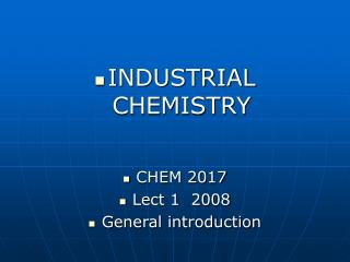 INDUSTRIAL CHEMISTRY CHEM 2017 Lect 1  2008   General introduction