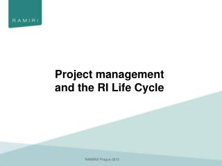 Project management  and  the RI Life Cycle
