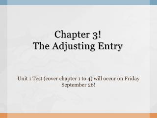 Chapter 3!  The Adjusting Entry