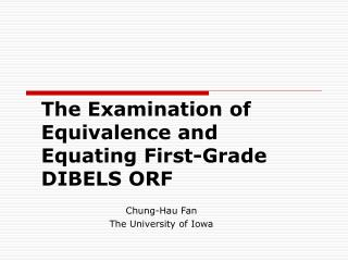 The Examination of Equivalence and Equating First-Grade DIBELS ORF