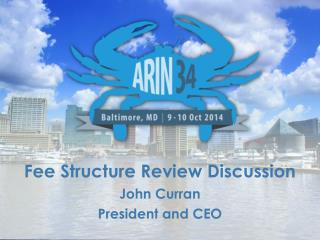 Fee Structure Review  Discussion John  Curran President and CEO