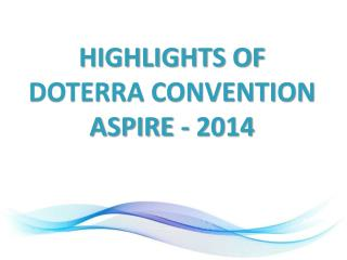 HIGHLIGHTS OF DOTERRA CONVENTION ASPIRE - 2014