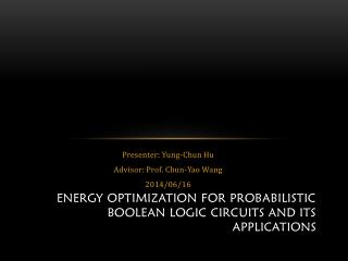 Energy optimization for probabilistic boolean logic circuits and its applications