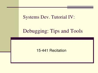 Systems Dev. Tutorial IV:  Debugging: Tips and Tools