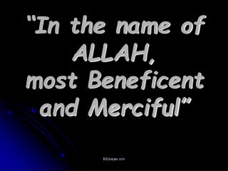 """In the name of ALLAH,  most Beneficent and Merciful"""
