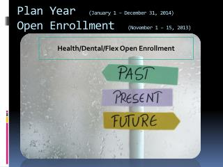Plan Year   (January 1 – December 31, 2014)  Open Enrollment   (November 1 – 15, 2013)