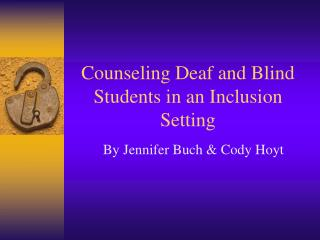 Counseling Deaf and Blind Students in an Inclusion Setting