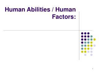 Human Abilities / Human Factors: