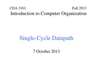 Single-Cycle Datapath 7 October 2013