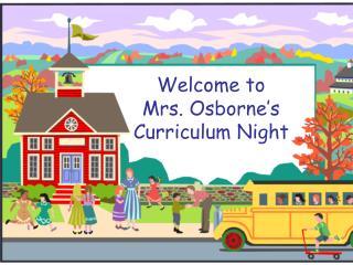 Welcome to  Mrs. Osborne's Curriculum Night