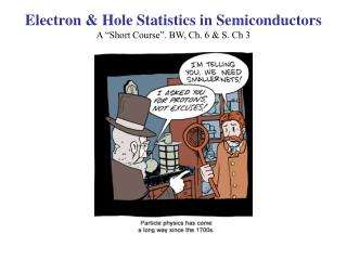 """Electron & Hole Statistics in Semiconductors A """"Short Course"""". BW, Ch. 6 & S. Ch 3"""