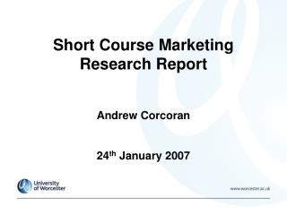 Short Course Marketing Research Report Andrew Corcoran 24 th  January 2007