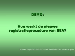 DEMO:  Hoe werkt de nieuwe registratieprocedure van BEA?