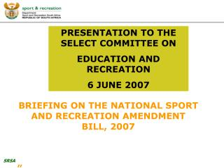PRESENTATION TO THE SELECT COMMITTEE ON  EDUCATION AND RECREATION 6 JUNE 2007