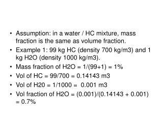 Assumption: in a water / HC mixture, mass fraction is the same as volume fraction.