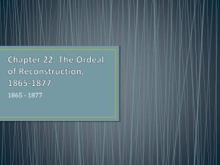 Chapter 22: The Ordeal of Reconstruction, 1865-1877