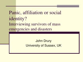 Panic, affiliation or social identity? Interviewing survivors of mass emergencies and disasters