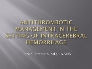 Antithrombotic management in the setting of  Intracerebral  Hemorrhage