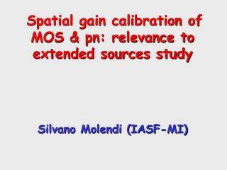 Spatial gain calibration of MOS & pn: relevance to extended sources study