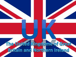 The United Kingdome of Great Britain and Northern Ireland