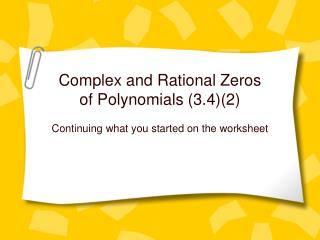 Complex and Rational Zeros of Polynomials (3.4)(2)