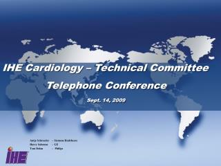IHE Cardiology – Technical Committee Telephone Conference Sept. 14, 2009