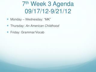 7 th  Week 3 Agenda 09/17/12-9/21/12